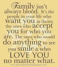 Truth. Family is who you fill your life with.
