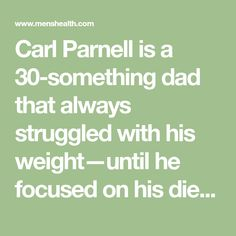 Carl Parnell is a 30-something dad that always struggled with his weight—until he focused on his diet. Here's how he finally got a six-pack.