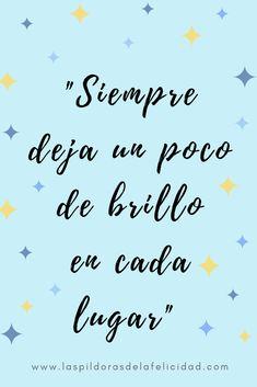 Siempre deja un poco de brillo en cada lugar Words Quotes, Wise Words, Love Quotes, Qoutes, Inspirational Phrases, Motivational Phrases, Spanish Phrases, Spanish Quotes, Positive Mind