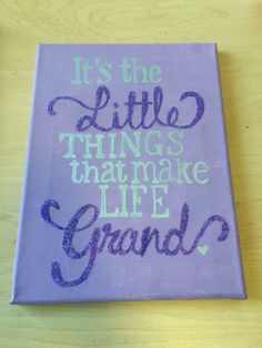 Grandlittle canvas. It's the Little things that make life grand