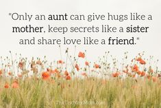 I love this quote about aunts: Only an aunt can give hugs like a mother, keep secrets like a sister and share love like a friend. Aunt Love Quotes, Little Sister Quotes, Sister Poems, Giving Quotes, Father Daughter Quotes, Cousin Quotes, Father Quotes, Great Quotes, Adoption Quotes