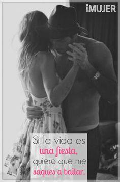 #Frases Si la vida es una #fiesta, quiero que me saques a #bailar.