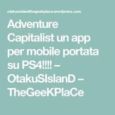 Adventure Capitalist un app per mobile portata su PS4!!!! – OtakuSIslanD – TheGeeKPlaCe