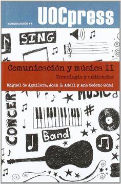 Comunicación y música II (UOCPress Comunicación) Miguel de Aguilera (Autor), Joan Elies Adell Pitarch (Autor), Ana Sedeño #MÚSICA