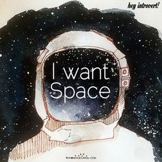 I Want Space - https://themindsjournal.com/i-want-space/