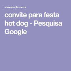 convite para festa hot dog - Pesquisa Google
