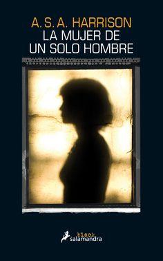 La mujer de un solo hombre / A.S.A. Harrison ; traducción del inglés de Gemma Rovira Ortega.-- Barcelona : Salamandra, 2014.