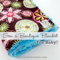 Sew a Boutique Blanket for Baby by The DIY Mommy - Tips & tricks for choosing baby-friendly fabrics and sewing with minky
