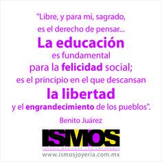 Benito Juárez hablando sobre educación, felicidad y libertad // ISMOS Joyería