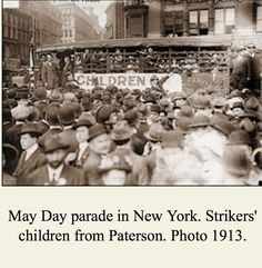 LABOR: Rallies and a May Day Parade (May 1) focused on the partisans in the Paterson silk strike. The strikers and their families travelled about 11 miles from the New Jersey city to Manhattan.