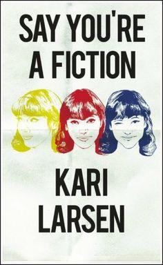 Say you're a fiction / Kari Larsen