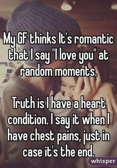 """Someone from posted a whisper, which reads """"My GF thinks It's romantic that I say """"I love you"""" at random moments. Truth is I have a heart condition. I say it when I have chest pains, just in case it's the end. Cute Love Stories, Sweet Stories, Sad Stories, Cute Couple Stories, Cute Short Love Story, Crazy Stories, Romantic Love Stories, Beautiful Stories, Cute Relationship Goals"""