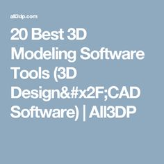 20 Best 3D Modeling Software Tools (3D Design/CAD Software) | All3DP