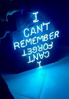 I can't remember | I can't forget | neon