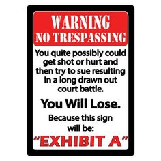 """Warning """"EXHIBIT A""""Measures: x tin sign features rolled edges, embossed features and durable weatherproof finish. Includes pre-punched corner holes for mounting and clear removable hang tab for peg board display. Tin Signs, Door Signs, Garage Signs, Gun Quotes, Life Quotes, No Trespassing Signs, Soliciting Signs, Get Shot, Funny Signs"""
