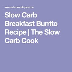 Slow Carb Breakfast Burrito Recipe   The Slow Carb Cook