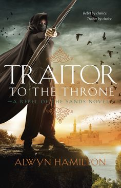 Traitor to the Throne by Alwyn Hamilton | Rebel of the Sands, #2 | Release Date March 7th, 2017 | Genre Fantasy