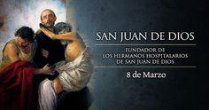 8 Marzo. San Juan de Dios. patrón de los hospitales, enfermos, enfermeros, bomberos, alcóholicos y vendedores de libros.