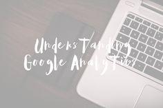 infinito mais um: BLOGGIN' TIPS | Understanding Google Analytics