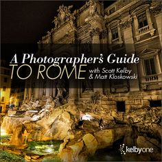 10/30/14 -- A Photographer's Guide to Rome with Scott Kelby and Matt Kloskowski. To view course, click image or visit kelbyone.com.