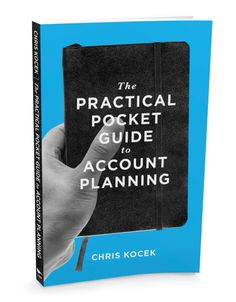 The Practical Pocket Guide to Account Planning, Chris Kocek