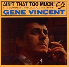 GENE VINCENT - Ain't That Too Much! The Complete Challenge Sessions (1966-1967)
