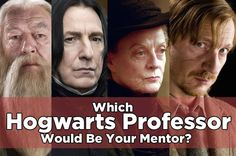Which Hogwarts Professor Would Be Your Mentor? I got Mcgonnagal (that's probably spelled wrong)