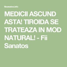 MEDICII ASCUND ASTA! TIROIDA SE TRATEAZA IN MOD NATURAL! - Fii Sanatos Good To Know, Remedies, Cooking Recipes, Personal Care, Healthy, Nature, Thyroid, Medicine, Naturaleza