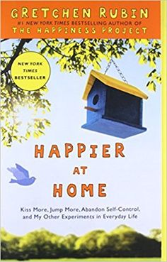 Happier at Home: Kiss More, Jump More, Abandon Self-Control, and My Other Experiments in Everyday Life: Gretchen Rubin: 9780307886798: Amazon.com: Books