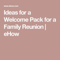 Ideas for a Welcome Pack for a Family Reunion | eHow