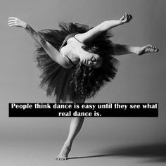 People think dance is easy until they see what real dance is!