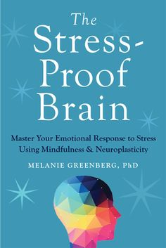 The Stress-Proof Brain: Master Your Emotional Response to Stress Using Mindfulness and Neuroplasticity by Melanie Greenberg PhD. Good Books, Books To Read, My Books, Stress Management, Viktor Frankl, Stress Free, Stress Relief, Reading Lists, Book Lists