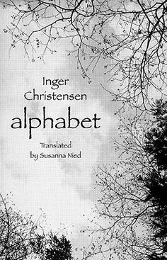 JANUARY 16 experimental Danish poet Inger Christensen born this day in 1935 (died 2009) BOOK OF THE DAY Alphabet