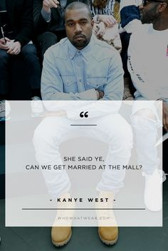 """""""She said ye, can we get married at the mall?"""" -Kanye West // #WWWQuotesToLiveBy"""