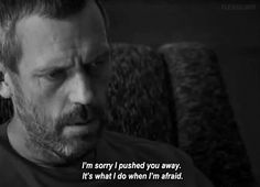 Sad Love Quotes : It's what i do when i am afraid - Quotes Time Afraid Quotes, Sad Love Quotes, Quotes To Live By, I'm Sorry Quotes, Depressing Quotes, Gregory House, Movies Quotes, Tv Quotes, Qoutes