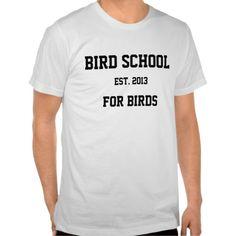 Bird School, Which is for Birds Shirt. get it on : http://www.zazzle.com/bird_school_which_is_for_birds_shirt-235127170419348804?rf=238054403704815742