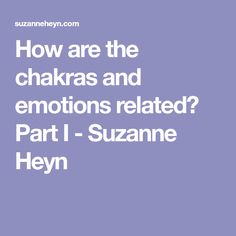 How are the chakras and emotions related? Part I - Suzanne Heyn