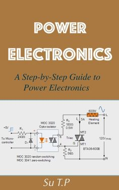 """Read """"Power Electronics A Step-by-Step Guide to Power Electronics"""" by Su TP available from Rakuten Kobo. Want to learn even more about Power Electronics ? * A Step-by-Step Guide to Power Electronics # Introducing Power Electr. Electronics Projects, Power Electronics, Electronics Basics, Simple Electronic Circuits, Electronic Circuit Design, Robotics Engineering, Electronic Engineering, Electrical Engineering, Switched Mode Power Supply"""