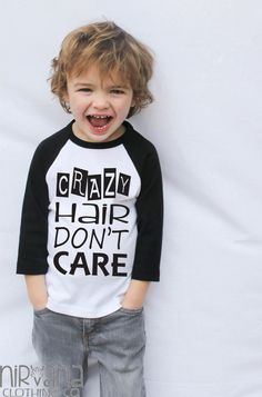 Crazy Hair Don't Care Toddler Raglan Shirt This shirt is White with Black 3/4 length Sleeves. It is Unisex and SO CUTE on either a Boy or a Girl! Available in 2T, 4T and 5/6 Care Instruction. Machine
