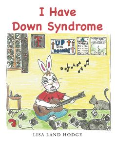 "Lisa Land Hodge's newly released ""I Have Down Syndrome"" is a wonderful children's book that introduces the reader to a day in the life of a child with Down Syndrome."