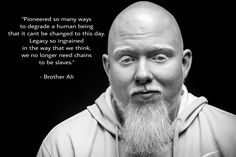 'Pioneered so many ways to degrade a human being...' - Brother Ali (on institutional racism) [3000 x 2000]