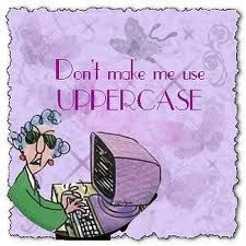 "UPPERCASE.  If you don't understand, you've probably never been ""yelled"" at by anyone in an email or forum. :-)"