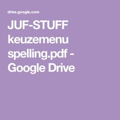 JUF-STUFF keuzemenu spelling.pdf - Google Drive Google Drive, Homeschool, Teaching, Pdf, Site, Circuit, Education, Homeschooling, Onderwijs