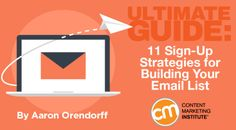 By AARON ORENDORFF published SEPTEMBER 21, 2015 Building Your Audience / Content Marketing Tools and Technology / Email Ultimate Guide: 11 Sign-Up Strategies for Building Your Email List