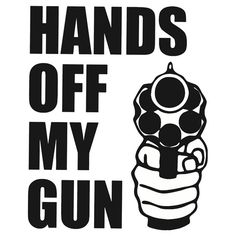 Keep your hands off my #gun - 2nd #Amendment Freedom #nra #ccw