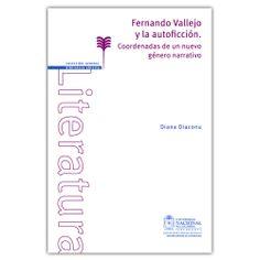 Fernando Vallejo y la autoficción. Coordenadas de un nuevo género narrativo - Diana Diaconu - Universidad Nacional de Colombia http://www.librosyeditores.com/tiendalemoine/3397-fernando-vallejo-y-la-autoficcion-coordenadas-de-un-nuevo-genero-narrativo-9789587615623.html Editores y distribuidores