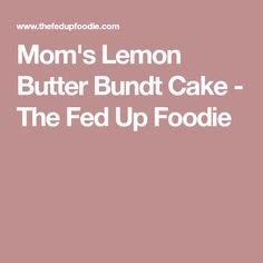 Mom's Lemon Butter Bundt Cake - The Fed Up Foodie