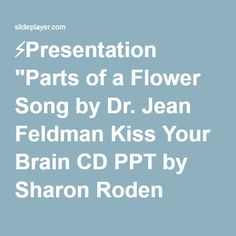 "⚡Presentation ""Parts of a Flower Song by Dr. Jean Feldman Kiss Your Brain CD PPT by Sharon Roden Frisco ISD ©"""
