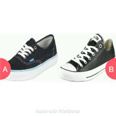 vans or converse  Click here to vote @ http://getwishboneapp.com/share/1556421