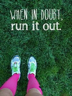 when in doubt, run it out.